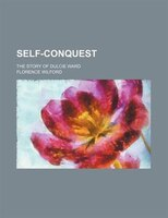Self-conquest; The Story Of Dulcie Ward