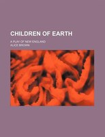Children Of Earth; A Play Of New England