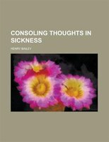 Consoling Thoughts In Sickness - Henry Bailey