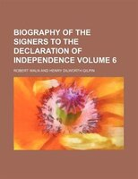 Biography Of The Signers To The Declaration Of Independence Volume 6