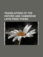 Translations of the Oxford and Cambridge Latin prize poems