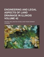 Engineering and legal aspects of land drainage in Illinois Volume 42