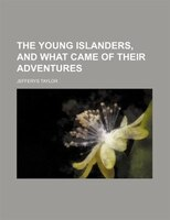 The young islanders, and what came of their adventures