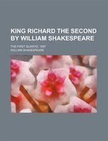 King Richard the Second by William Shakespeare; the first quarto, 1597