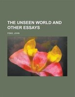The Unseen World And Other Essays - John Fiske