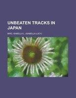 Unbeaten Tracks In Japan - Isabella Lucy Bird