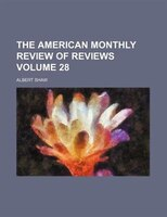 The American monthly review of reviews Volume 28
