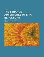 The Strange Adventures Of Eric Blackburn