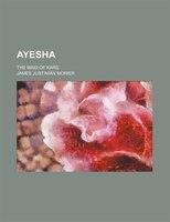 Ayesha; the maid of Kars