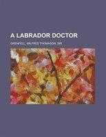 A Labrador Doctor - Wilfred Thomason Grenfell