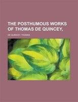 The Posthumous Works Of Thomas De Quincey, Volume 1