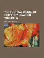 The poetical works of Geoffrey Chaucer Volume 12