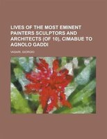 Lives Of The Most Eminent Painters Sculptors And Architects (of 10), Cimabue To Agnolo Gaddi Volume 01