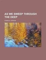 As We Sweep Through The Deep