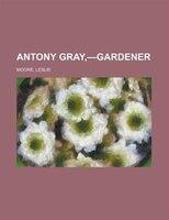 Antony Gray, -gardener