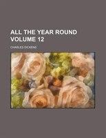 All the year round Volume 12