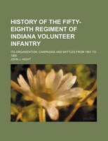 History of the Fifty-eighth regiment of Indiana volunteer infantry; Its organization, campaigns and battles from 1861 to 1865