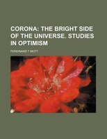 Corona; The Bright Side Of The Universe. Studies In Optimism