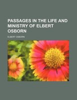 Passages In The Life And Ministry Of Elbert Osborn