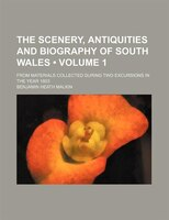 The Scenery, Antiquities and Biography of South Wales (Volume 1); From Materials Collected During Two Excursions in the Year 1803