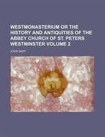 Westmonasterium or the History and Antiquities of the Abbey Church of St. Peters Westminster Volume 2