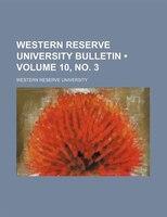 Western Reserve University Bulletin (Volume 10, no. 3)