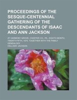 Proceedings of the sesque-centennial gathering of the descendants of Isaac and Ann Jackson; at Harmony Grove, Chester Co., Pa., ei - Halliday Jackson