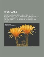 Musicals: List Of Musicals By Composer: A To L, List Of Musicals: A To L, List Of Musicals By Composer: M To