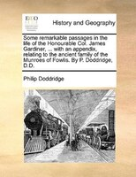 Some Remarkable Passages In The Life Of The Honourable Col. James Gardiner, ... With An Appendix, Relating To The Ancient Family O - Philip Doddridge