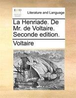 La Henriade. De Mr. de Voltaire. Seconde edition. - Voltaire