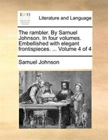 The rambler. By Samuel Johnson. In four volumes. Embellished with elegant frontispieces. ...  Volume 4 of 4
