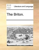 The Briton. - See Notes Multiple Contributors