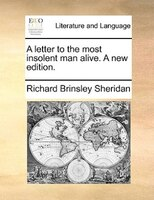 A Letter To The Most Insolent Man Alive. A New Edition. - Richard Brinsley Sheridan