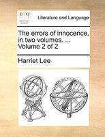 The Errors Of Innocence, In Two Volumes. ...  Volume 2 Of 2 - Harriet Lee