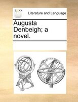 Augusta Denbeigh; A Novel. - See Notes Multiple Contributors