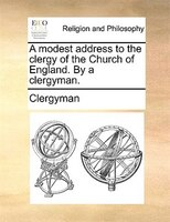 A Modest Address To The Clergy Of The Church Of England. By A Clergyman. - Clergyman