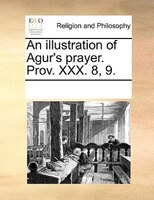 An Illustration Of Agur's Prayer. Prov. Xxx. 8, 9. - See Notes Multiple Contributors