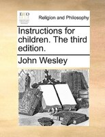 Instructions For Children. The Third Edition. - John Wesley