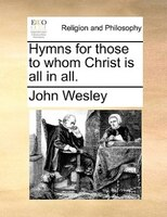 Hymns For Those To Whom Christ Is All In All.