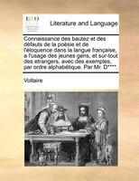 Connaissance Des Bautez Et Des Défauts De La Poësie Et De L'éloquence Dans La Langue Française, A - Voltaire