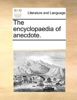 The Encyclopaedia Of Anecdote. - See Notes Multiple Contributors
