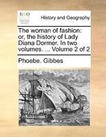 The Woman Of Fashion: Or, The History Of Lady Diana Dormer. In Two Volumes. ...  Volume 2 Of 2 - Phoebe. Gibbes