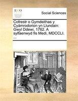 Cofrestr o Gymdeithas y Cyåmrodorion yn Llundain: Gwyl Ddewi, 1762. A sylfaenwyd fis Medi, MDCCLI. ... - See Notes Multiple Contributors