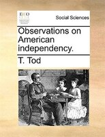Observations On American Independency. - T. Tod