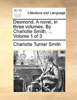 Desmond. A Novel, In Three Volumes. By Charlotte Smith. ...  Volume 1 Of 3 - Charlotte Turner Smith