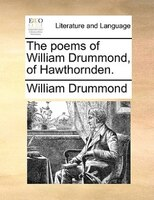 The Poems Of William Drummond, Of Hawthornden. - William Drummond