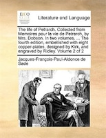 The Life Of Petrarch. Collected From Memoires Pour La Vie De Petrarch, By Mrs. Dobson. In Two Volumes. ... The Fourth Edition, Emb - Jacques-françois-paul-aldonce De Sade