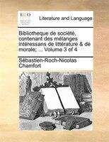 Bibliotheque De Société, Contenant Des Mélanges Intéressans De Littérature & De Morale; ...  Volume 3 - Sébastien-roch-nicolas Chamfort