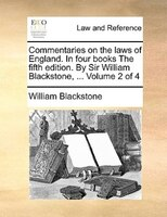 Commentaries On The Laws Of England. In Four Books The Fifth Edition. By Sir William Blackstone, ...  Volume 2 Of 4 - William Blackstone