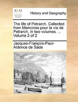 The Life Of Petrarch. Collected From Memoires Pour La Vie De Petrarch, In Two Volumes. ...  Volume 2 Of 2 - Jacques-françois-paul-aldonce De Sade